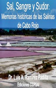 """""""Sal, Sangre y Sudor: Memorias Históricas de las Salinas de Cabo Rojo."""""""