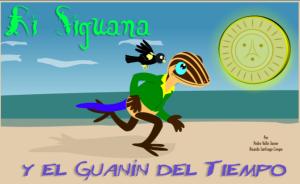 Ri Siguana y el Guanín del Tiempo, por Pedro Valle Javier y Ricardo Santiago Crespo